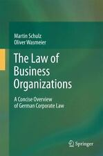 The Law of Business Organizations : A Concise Overview of German Corporate...