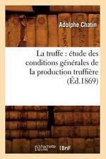 La Truffe : Etude des Conditions Generales de la Production Truffiere by...