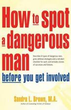 How to Spot a Dangerous Man Before You Get Involved, , Brown, M.A. Sandra L., Ve