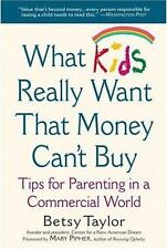 What Kids Really Want That Money Can't Buy: Tips for Parenting in a Commercial W