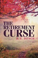 The Retirement Curse by B. E. Ditsch (2015, Paperback)