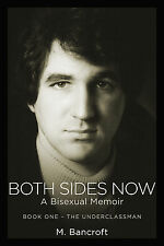Both Sides Now: A Bisexual Memoir - Book One The Underclassman