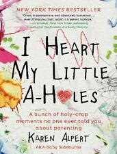 I Heart My Little A-Holes By Karen Alpert AKA Baby Sideburn Hardcover, 2014