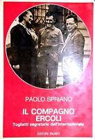PAOLO SPRIANO IL COMPAGNO ERCOLI EDITORI RIUNITI 1980 INTONSO