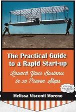 The Practical Guide to a Rapid Start-up (Launch Your Business in 20 Proven Steps