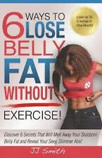 6 Ways to Lose Belly Fat Without Exercise! (New Paperback) by JJ Smith