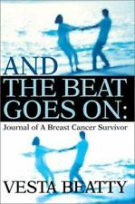 And the Beat Goes On : Journal of a Breast Cancer Survivor by Vesta Beatty...