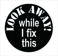 Funny Look Away While I Fix This Hard Hat Sticker Helmet Decal Toolbox Decor