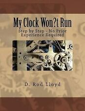 My Clock Won't Run Book: Step-by-Step Repairs with No Experience Required~NEW!