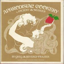 APHRODISIAC COOKERY Ancient & Modern~Frazier 1970 HCDJ