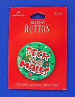 Hallmark BUTTON PIN Christmas Vintage NEW DECK THE MALLS Holiday Pinback NEW