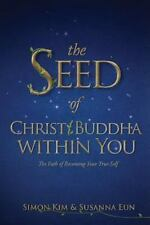 The Seed of Christ/Buddha Within You by Simon Kim and Susanna Eun (2014, Paperba