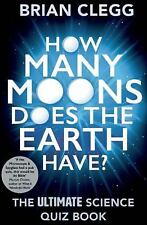 HOW MANY MOONS DOES THE EARTH HAVE? - CLEGG, BRIAN - NEW PAPERBACK BOOK