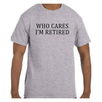 Funny Humor Tshirt Who Cares I'm Retired