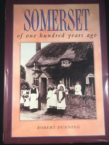Somerset of One Hundred Years Ago by Dunning, R. W. Hardback 1993, Good