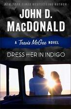Travis Mcgee Ser.: Dress Her in Indigo by John D. MacDonald (2013, Trade Paperback)