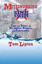 Metalworking Sink or Swim: Tips and Tricks for Machinists, Welders and Fabric…