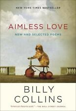 Aimless Love : New and Selected Poems by Billy Collins (2014, Paperback)