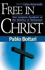 Free in Christ Vol. 1 : Your Complete Handbook on the Ministry of Deliverance...
