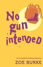 No Gun Intended : An Annabelle Starkey Mystery: By Burke, Zoe First Edition New
