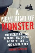 A New Kind of Monster: The Secret Life and Shocking True Crimes of an Officer .