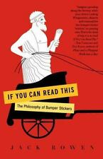If You Can Read This: The Philosophy of Bumper Stickers  by Bowen, Jack