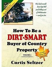 NEW How To Be a DIRT-SMART Buyer of Country Property Volume 1 by Curtis Seltzer