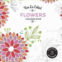 Flowers (Coloring Book) 'Color In; De-stress (72 Tear-out Pages) Color, Vive Le