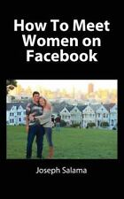 How to Meet Women on Facebook, Paperback by Salama, Joseph, Like New Used, Fr...