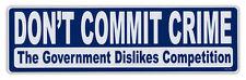 Bumper Stickers - Don't Commit Crime, Government Dislikes Competition