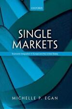 Single Markets: Economic Integration in Europe and the United States by Egan, M