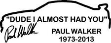 DUDE I ALMOST HAD YOU PAUL WALKER Fast & Furious Vinyl Decal Sticker 1