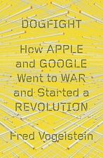 Dogfight: How Apple and Google Went to War and Started a Revolution by Fred Voge