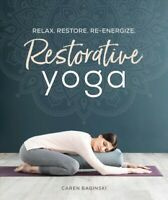 Restorative Yoga : Relax, Restore, Re-energize, Paperback by Baginski, Caren,...
