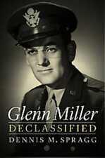 GLENN MILLER DECLASSIFIED - SPRAGG, DENNIS M. - NEW HARDCOVER