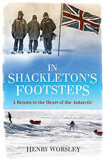 In Shackleton's Footsteps: A Return to the Heart of the Antarctic, Worsley, Henr