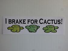"I BRAKE FOR CACTUS! Cute Window Bumper Sticker Decal Car 3""x10"" UV Resistant"