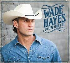 Wade Hayes - Go Live Your Life [New CD]
