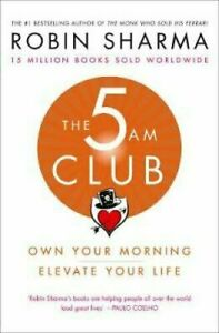 The 5 AM Club Own Your Morning. Elevate Your Life. by Robin Sharma