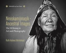 Niniskamijinaqik / Ancestral Images : The Mi'kmaq in Art and Photography by...