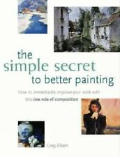 The Simple Secret to Better Painting: How to Immediately Improve Your Work with