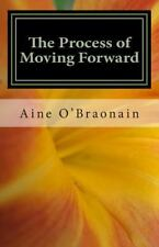 The Process of Moving Forward : A Novelette by Aine O'Braonain (2014, Paperback)