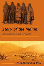 The Story of the Indian (DSI-American Indian Series) by George  Bird Grinnell