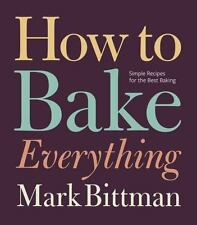 How to Bake Everything by Mark Bittman (2016, Hardcover)