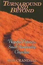 Turnaround and Beyond : A Hopeful Future for the Small Membership Church by...