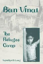 Ban Vinai: The Refugee Camp: By Lynellyn D Long