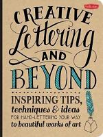 Creative Lettering and Beyond: Inspiring tips, techniques, and ideas for hand le