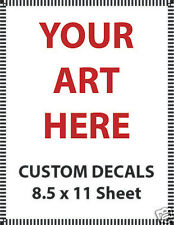 Custom Decals - 8.5 x 11 Sheet - Anything You Want - You Supply the Art!