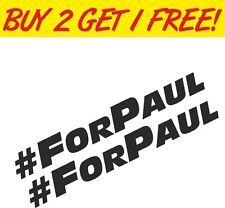 2 x #ForPaul Stickers Fast Vinyl Furious Paul Decals Walker Graphics Car Laptop.