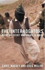 The Interrogators: Inside the Secret War Against al Qaeda Mackey, Chris, Miller